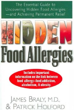 Hidden Food Allergies: The Essential Guide to Uncovering Hidden Food Alergies-and Achieving Permanent Relief (Paperback)