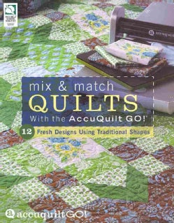 Mix & Match Quilts With the Accuquilt Go! (Paperback)