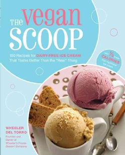 The Vegan Scoop: 150 Recipes for Dairy-Free Ice Cream That Tastes Exactly Like the