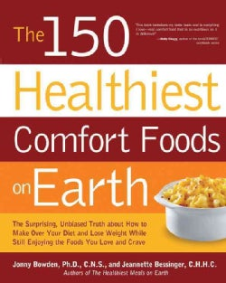 The 150 Healthiest Comfort Food Recipes on Earth: The Surprising, Unbiased Truth about How to Make Over Your Diet... (Paperback)
