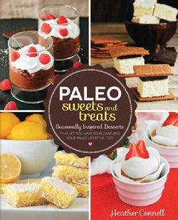 Paleo Sweets and Treats: Seasonally Inspired Desserts that Let You Have Your Cake and Your Paleo Lifestyle, Too (Paperback)