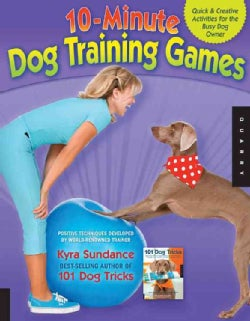 10-Minute Dog Training Games: Quick and Creative Activities for the Busy Dog Owner (Paperback)