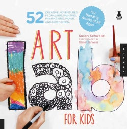Art Lab for Kids: 52 Creative Adventures in Drawing, Painting, Printmaking, Paper, and Mixed Media--for Budding A... (Paperback)