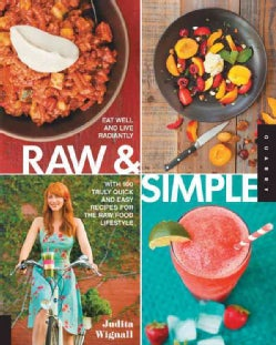 Raw and Simple: Eat Well and Live Radiantly with 100 Truly Quick and Easy Recipes for the Raw Food Lifestyle (Paperback)