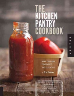 The Kitchen Pantry Cookbook: Make Your Own Condiments and Essentials (Paperback)