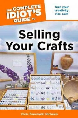 The Complete Idiot's Guide to Selling Your Crafts (Paperback)