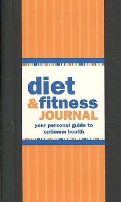 Diet & Fitness Journal: Your Personal Guide to Optimum Health (Hardcover)