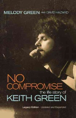No Compromise: The Life Story of Keith Green: Legacy Edition (Paperback)