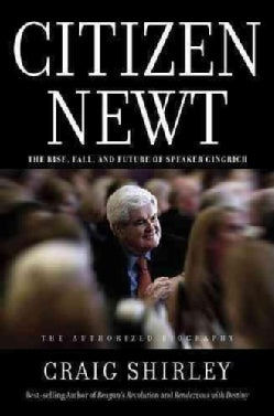 Citizen Newt: The Rise, Fall, and Future of Speaker Gingrich (Hardcover)