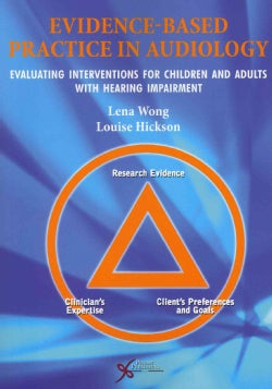Evidence-Based Practice in Audiology: Evaluating Interventions for Children and Adults with Hearing Impairment (Paperback)