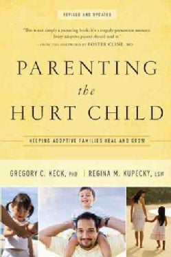 Parenting the Hurt Child: Helping Adoptive Families Heal and Grow (Paperback)