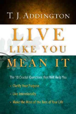 Live Like You Mean It: The 10 Crucial Questions That Will Help You Clarify Your Purpose / Live Intentionally / Ma... (Hardcover)
