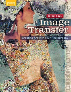 Digital Image Transfer: Creating Art With Your Photography (Paperback)