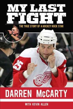 My Last Fight: The True Story of a Hockey Rock Star (Hardcover)