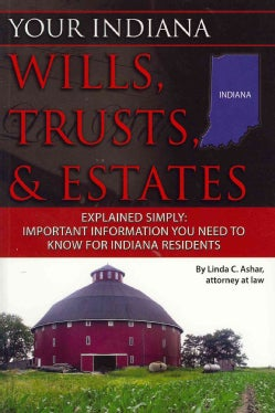 Your Indiana Wills, Trusts, & Estates Explained Simply: Important Information You Need to Know for Indiana Residents (Paperback)
