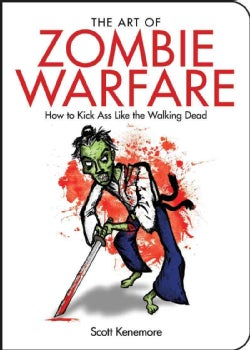 The Art of Zombie Warfare: How to Kick Ass Like the Walking Dead (Paperback)