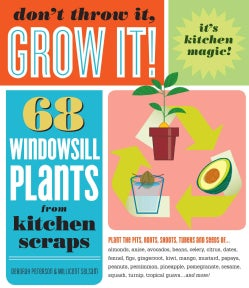 Don't Throw It, Grow It!: 68 Windowsill Plants from Kitchen Scraps (Paperback)