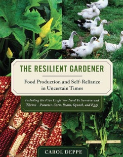 The Resilient Gardener: Food Production and Self-reliance in Uncertain Times (Paperback)