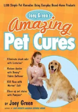 Joey Green's Amazing Pet Cures: 1,138 Quick and Simple Pet Remedies Using Everyday Brand-Name Products (Paperback)