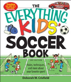 The Everything Kids' Soccer Book: Rules, Techniques, and More About Your Favorite Sport! (Paperback)