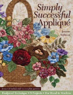Simply Successful Applique: Foolproof Technique for Hand & Machine