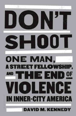 Don't Shoot: One Man, A Street Fellowship, And The End of Violence in Inner-City America (Hardcover)