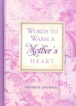 Words to Warm a Mother's Heart: Promise Journal (Hardcover)