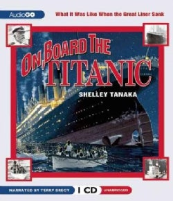 On Board the Titanic: What It Was Like When the Great Liner Sank (CD-Audio)