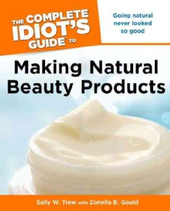 The Complete Idiot's to Making Natural Beauty Products (Paperback)