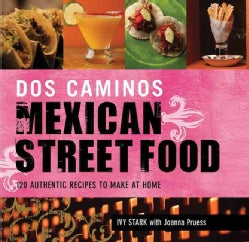 Dos Caminos' Mexican Street Food: 120 Authentic Recipes to Make at Home (Hardcover)