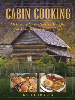 Cabin Cooking: Delicious Easy-to-Fix Recipes for Camp, Cabin, or Trail (Hardcover)