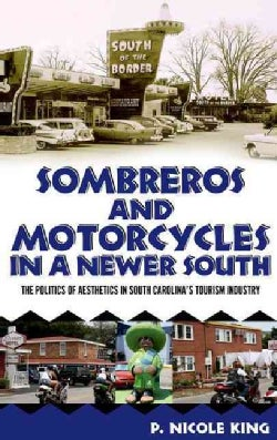 Sombreros and Motorcycles in a Newer South: The Politics of Aesthetics in South Carolina's Tourism Industry (Hardcover)