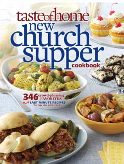 Taste of Home New Church Supper Cookbook: 346 Crowd-pleasing Favorites! Plus Last Minute Recipes for Any Size Gat... (Paperback)