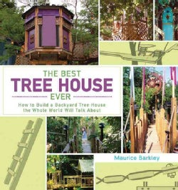 The Best Tree House Ever: How to Build a Backyard Tree House the Whole World Will Talk About (Hardcover)