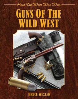 Guns of the Wild West: How the West Was Won (Hardcover)