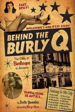 Behind the Burly Q: The Story of Burlesque in America (Hardcover)