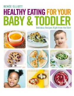 Healthy Eating for Your Baby & Toddler: Delicious Recipes Right from the Start (Paperback)