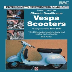 How to Restore Classic Smallframe Vespa Scooters: V-Range Models 1963-1986: Your Illustrated Guide to Body and Me... (Paperback)