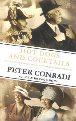 Hot Dogs and Cocktails: When FDR Met King George VI at Hyde Park on Hudson (Hardcover)