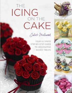 The Icing on the Cake: Your Ultimate Step-by-Step Guide to Decorating Baked Treats (Hardcover)