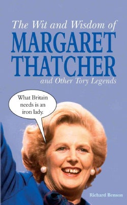 The Wit and Wisdom of Margaret Thatcher And Other Tory Legends (Hardcover)