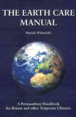 The Earth Care Manual:A Permaculture Handbook For Britain & Other Temperate Climates(Hardback)