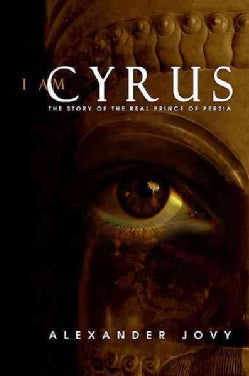 I Am Cyrus: The Story of the Real Prince of Persia (Hardcover)