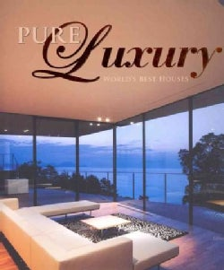 Pure Luxury: World's Best Houses (Hardcover)