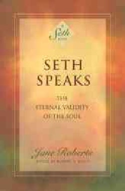 Seth Speaks: The Eternal Validity of the Soul (Paperback)