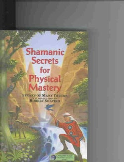 Shamanic Secrets For Physical Mastery: Speaks Of Many Truths And Zoosh Through Robert Shapiro (Paperback)
