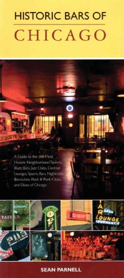 Historic Bars of Chicago: A Guide to the 100 Most Historic Neighborhood Taverns, Blues Bars, Jazz Clubs, Cocktail... (Paperback)