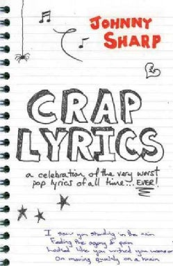 Crap Lyrics: A Celebration of the Very Worst Pop Lyrics of All Time . . . Ever! (Paperback)