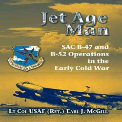 Jet Age Man: SAC B-47 and B-52 Operations in the Early Cold War (Hardcover)