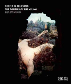 Seeing Is Believing: The Politics of the Visual (Paperback)